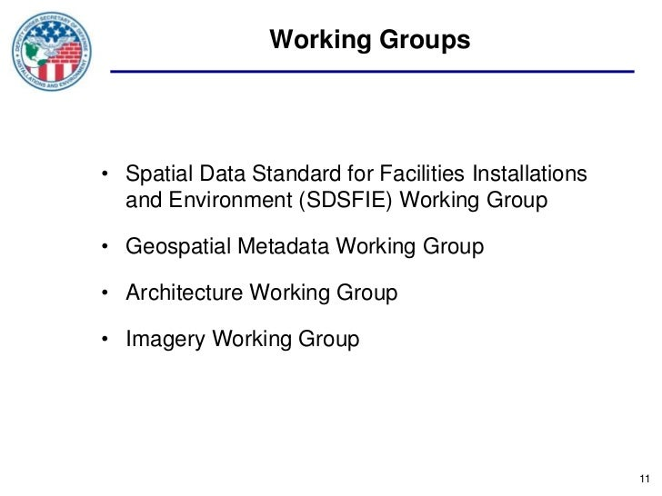 Working Groups• Spatial Data Standard for Facilities Installations  and Environment (SDSFIE) Working Group• Geospatial Met...