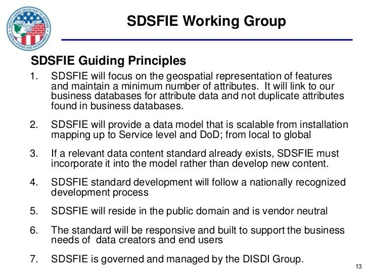 SDSFIE Working GroupSDSFIE Guiding Principles1.   SDSFIE will focus on the geospatial representation of features     and m...
