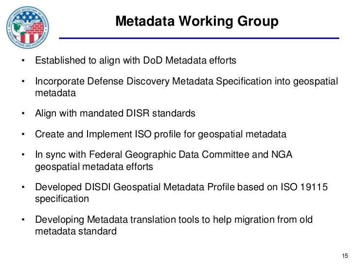 Metadata Working Group• Established to align with DoD Metadata efforts• Incorporate Defense Discovery Metadata Specificati...