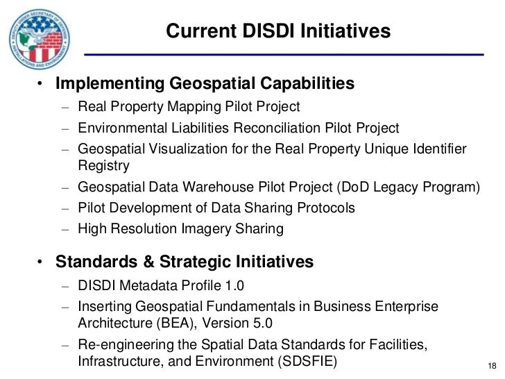 Current DISDI Initiatives• Implementing Geospatial Capabilities   – Real Property Mapping Pilot Project   – Environmental ...