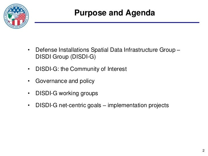 Purpose and Agenda• Defense Installations Spatial Data Infrastructure Group –  DISDI Group (DISDI-G)• DISDI-G: the Communi...