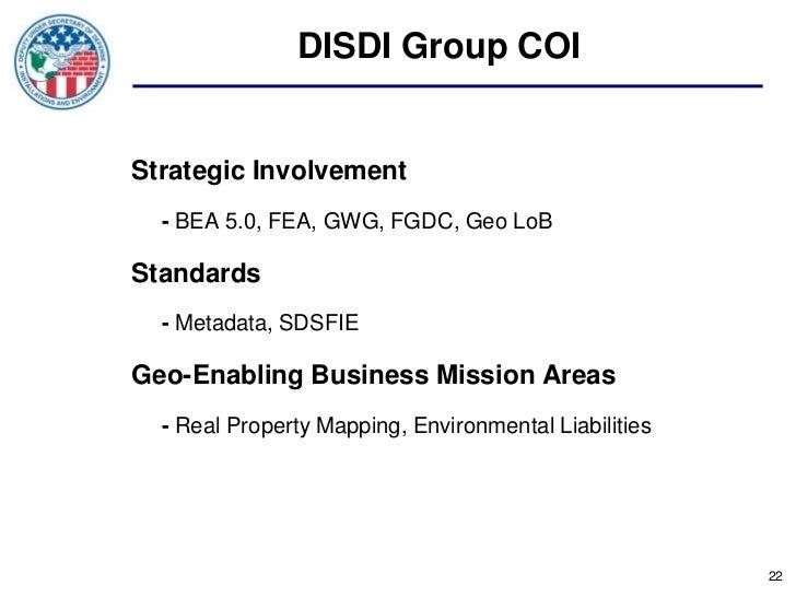 DISDI Group COIStrategic Involvement  - BEA 5.0, FEA, GWG, FGDC, Geo LoBStandards  - Metadata, SDSFIEGeo-Enabling Business...