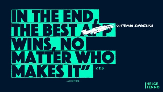 "in the end, the best app wins, no matter who makes it""- ACCENTURE CUSTOMER EXPERIENCE HELGE TENNØ V. 2.0"