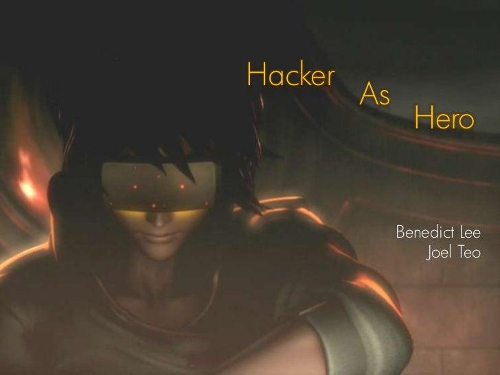 Hacker<br />As<br />Hero<br />Benedict Lee<br />Joel Teo<br />