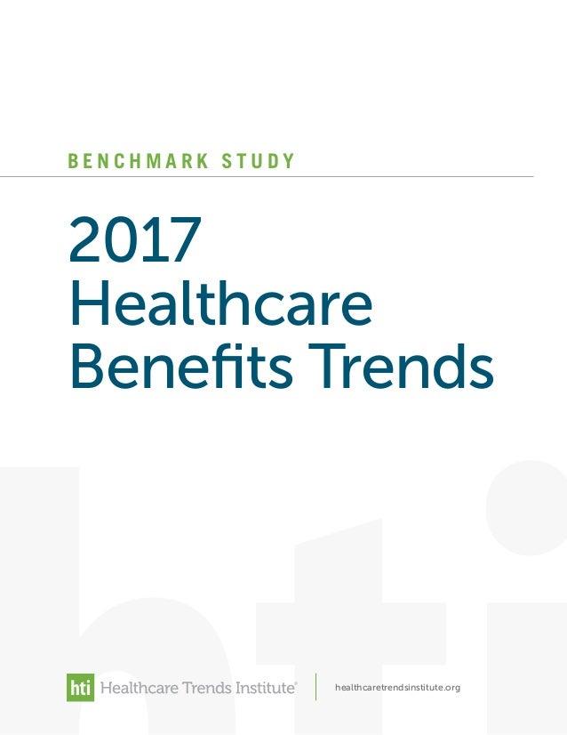 B E N C H M A R K S T U D Y 2017 Healthcare Benefits Trends healthcaretrendsinstitute.org