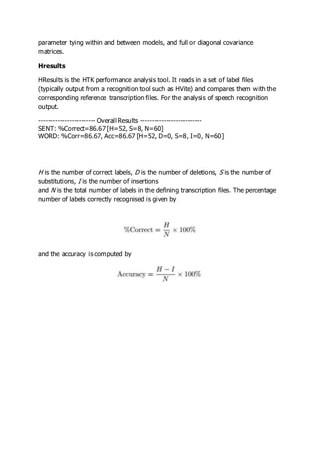 parameter tying within and between models, and full or diagonal covariance matrices. Hresults HResults is the HTK performa...