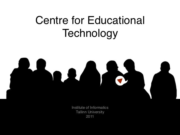 Centre for Educational     Technology!       Institute of Informatics!          Tallinn University!                 2011!