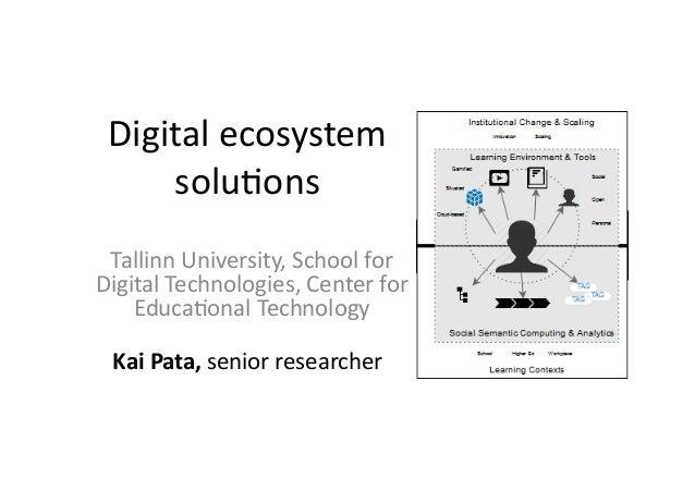 Digital  ecosystem   solu/ons   Kai  Pata,  senior  researcher   Tallinn  University,  School  for  ...