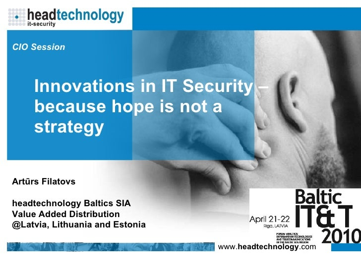 Innovati ons in  IT Security –  because hope is not a strategy Artūrs Filatovs h ead t echnology Baltics  SIA Value Added ...