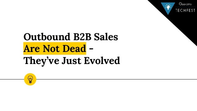 Outbound B2B Sales Are Not Dead - They've Just Evolved