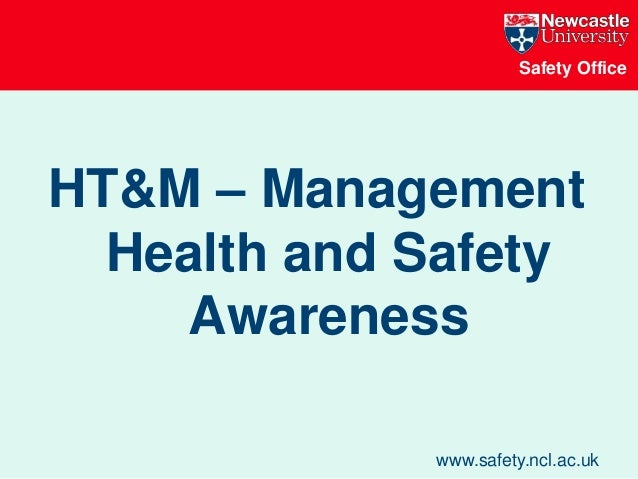Safety Office www.safety.ncl.ac.uk HT&M – Management Health and Safety Awareness