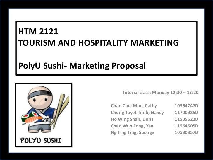 HTM 2121TOURISM AND HOSPITALITY MARKETINGPolyU Sushi- Marketing Proposal                           Tutorial class: Monday ...