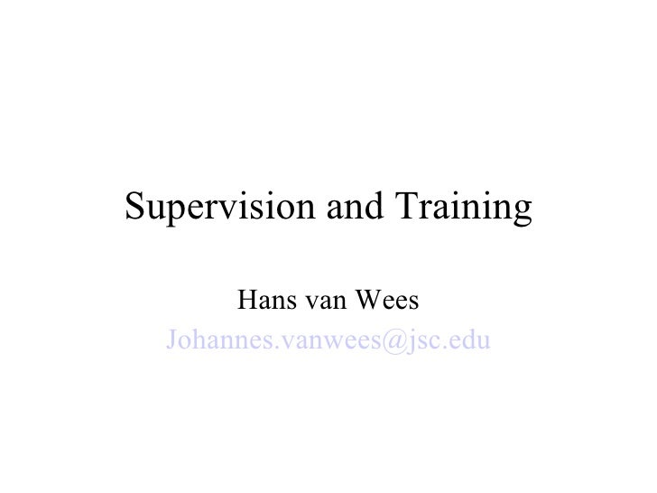 Supervision and Training Hans van Wees [email_address]