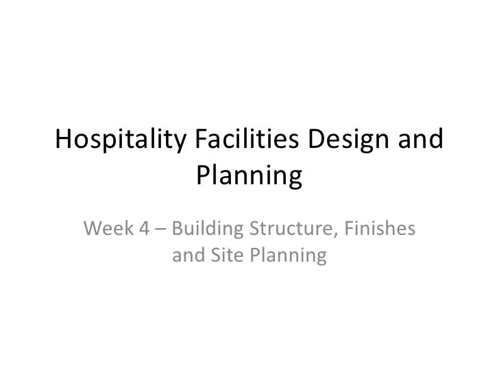 Hospitality Facilities Design and Planning<br />Week 4 – Building Structure, Finishes and Site Planning<br />