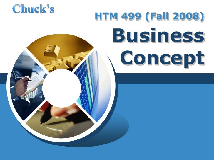 HTM 499 (Fall 2008) Business Concept<br />Chuck's <br />