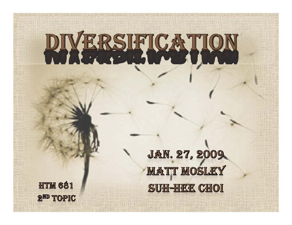 Diversification<br />Jan. 27, 2009<br />Matt Mosley<br />Suh-hee Choi<br />HTM 681<br />2nd topic<br />