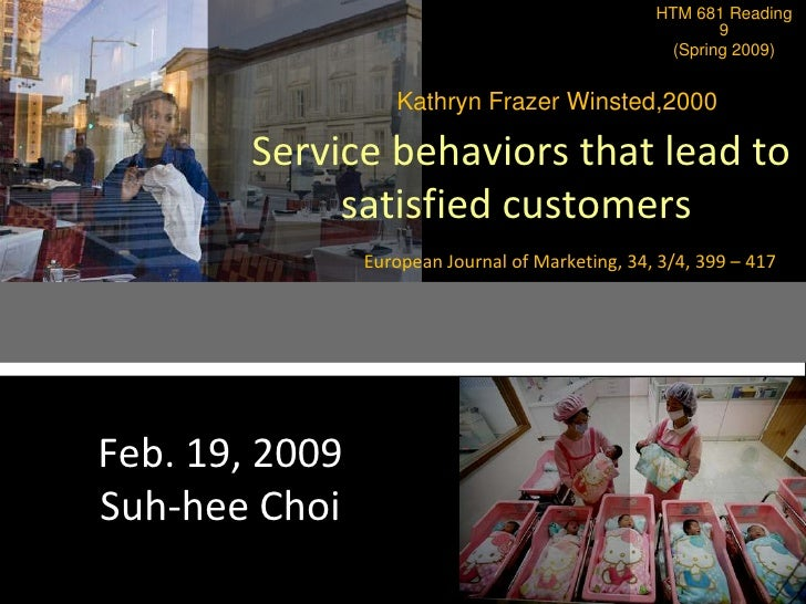 HTM 681 Reading 9 <br />(Spring 2009)<br />Kathryn Frazer Winsted,2000<br />Service behaviors that lead to satisfied cust...