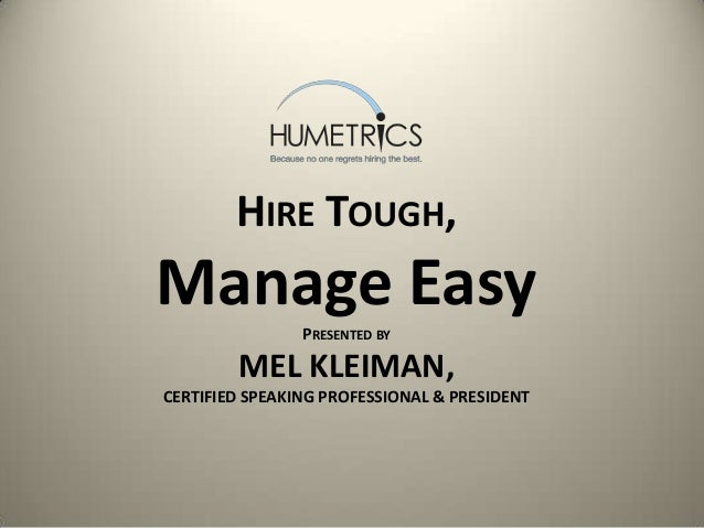 HIRE TOUGH, Manage EasyPRESENTED BY MEL KLEIMAN, CERTIFIED SPEAKING PROFESSIONAL & PRESIDENT