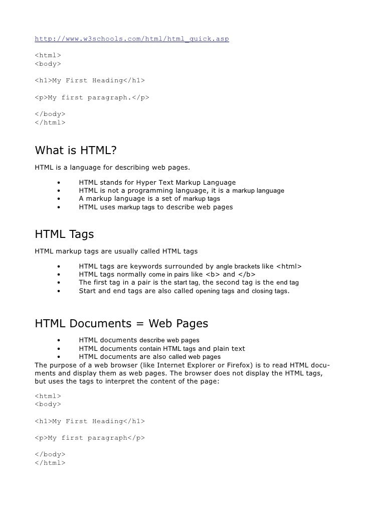 http://www.w3schools.com/html/html_quick.asp  <html> <body>  <h1>My First Heading</h1>  <p>My first paragraph.</p>  </body...