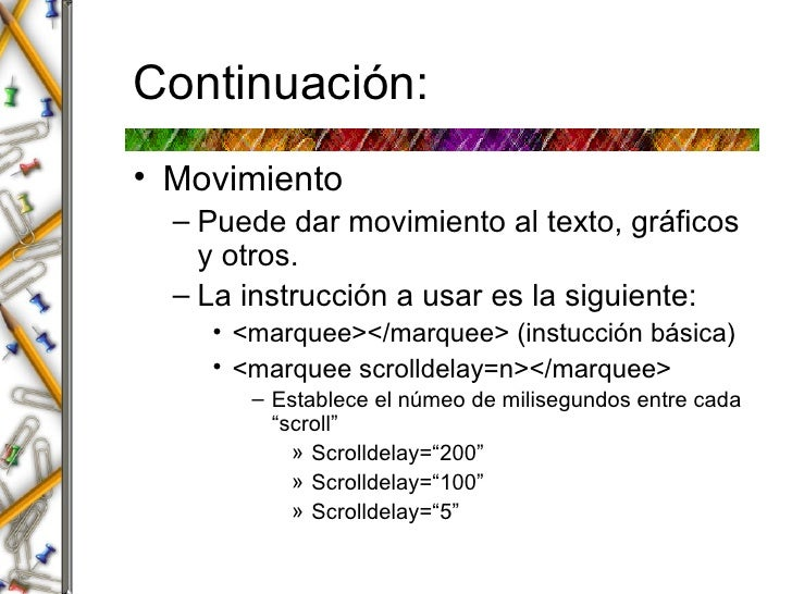 Continuaci ón: <ul><li>Movimiento  </li></ul><ul><ul><li>Puede dar movimiento al texto, gráficos y otros. </li></ul></ul><...