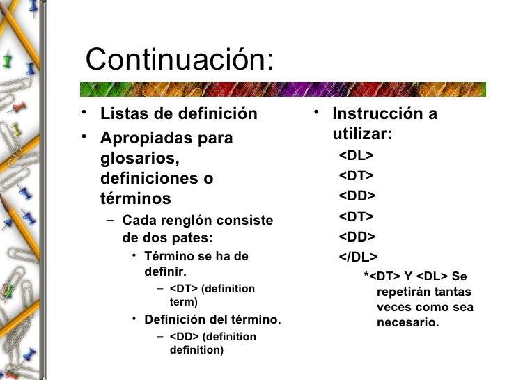 Continuaci ón: <ul><li>Listas de definición  </li></ul><ul><li>Apropiadas para glosarios, definiciones o términos </li></u...