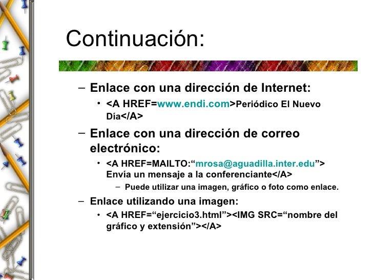Continuaci ón: <ul><ul><li>Enlace con una direcci ó n de Internet: </li></ul></ul><ul><ul><ul><li><A HREF= www.endi.com > ...