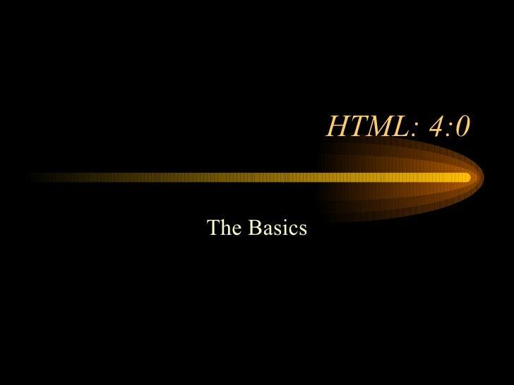 HTML: 4:0 The Basics