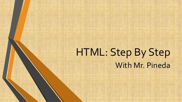 HTML: Step By Step With Mr. Pineda