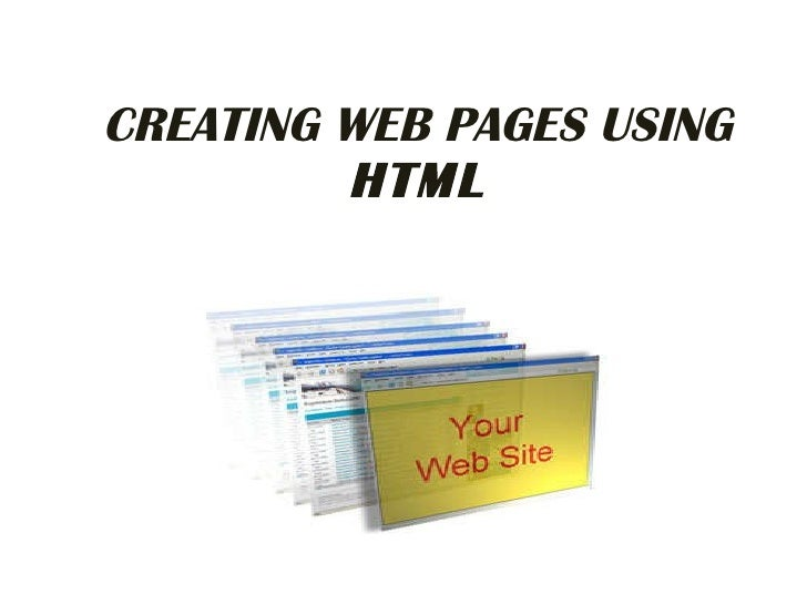 CREATING WEB PAGES USING  HTML