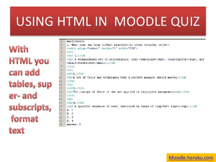 USING HTML IN  MOODLE QUIZ<br />With HTML you can add tables, super- and subscripts, format text  <br />Moodle.heroku.com<...