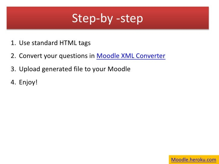 Step-by -step<br />Use standard HTML tags<br />Convert your questions in Moodle XML Converter<br />Upload generated file t...