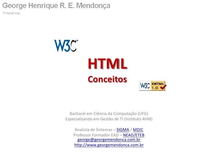 HTML    Bacharel em Ciência da Computação (UFG) Especializando em Gestão de TI (Instituto AVM)        Líder de Projetos – ...