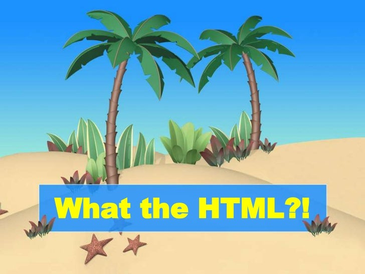What the HTML?!<br />