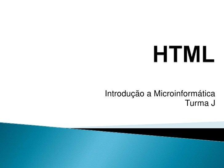 HTML<br />Introdução a MicroinformáticaTurma J<br />