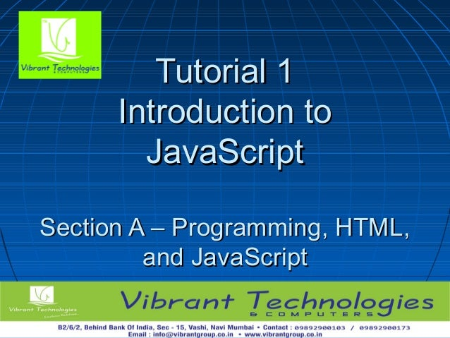 11Tutorial 1Tutorial 1Introduction toIntroduction toJavaScriptJavaScriptSection A – Programming, HTML,Section A – Programm...