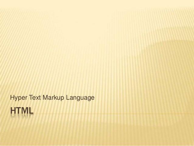 Hyper Text Markup Language  HTML