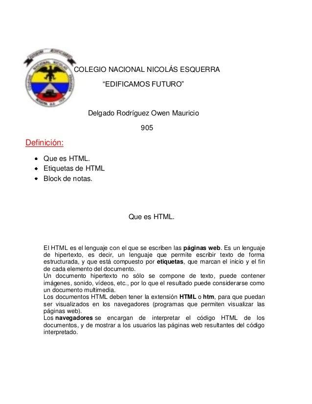 """COLEGIO NACIONAL NICOLÁS ESQUERRA """"EDIFICAMOS FUTURO""""  Delgado Rodríguez Owen Mauricio 905  Definición: Que es HTML. Etiqu..."""