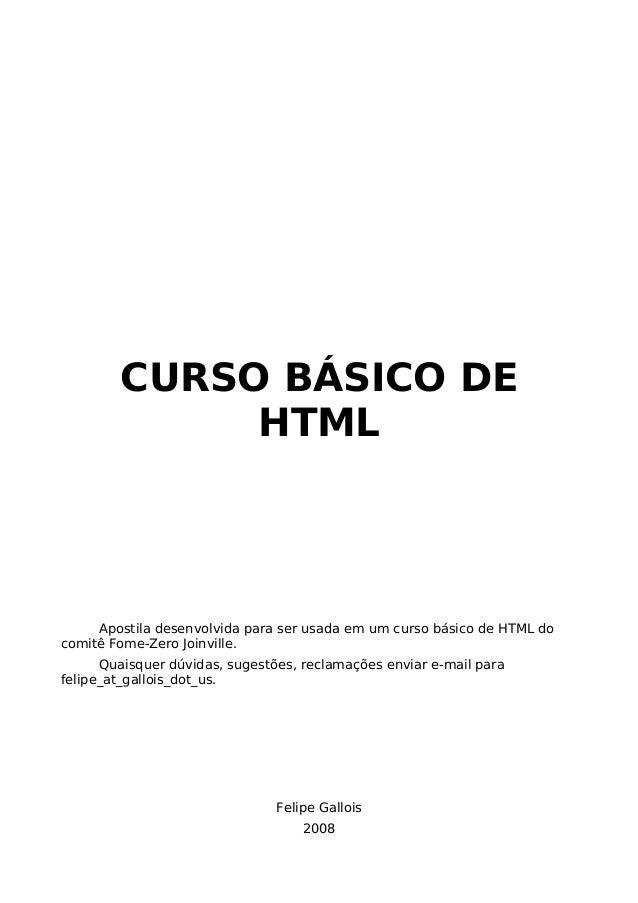 CURSO BÁSICO DE  HTML  Apostila desenvolvida para ser usada em um curso básico de HTML do  comitê Fome-Zero Joinville.  Qu...