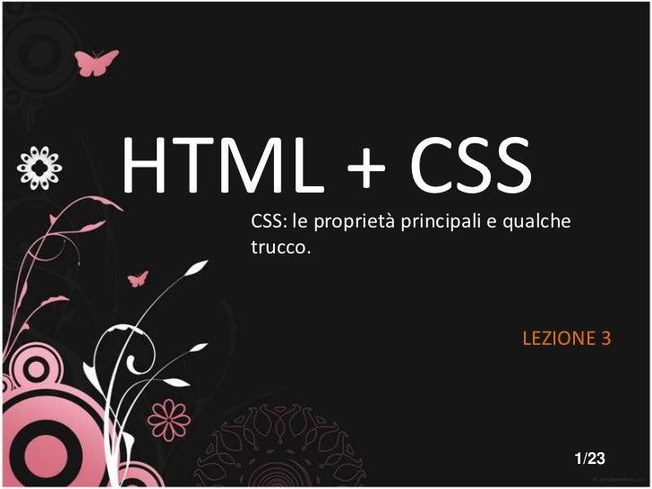 HTML + CSS<br />CSS: le proprietàprincipali e qualchetrucco.<br />LEZIONE 3<br />1/23<br />