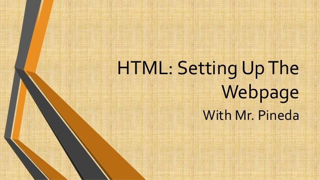 HTML: Setting UpThe Webpage With Mr. Pineda
