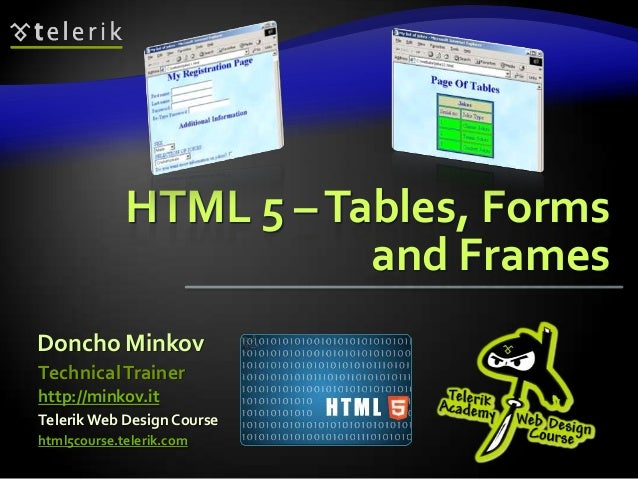 HTML 5 – Tables, Forms and Frames Doncho Minkov Technical Trainer http://minkov.it Telerik Web Design Course html5course.t...