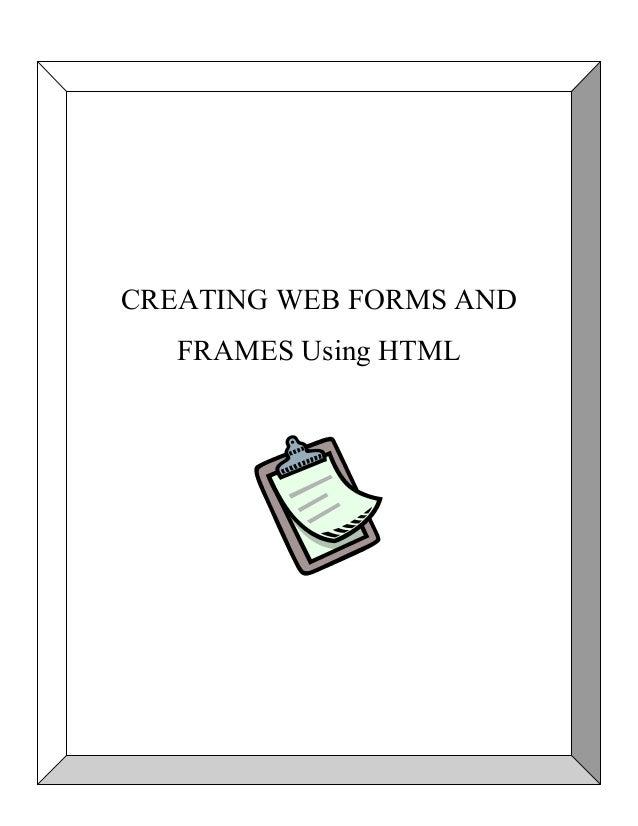 CREATING CREATING WEB FORMS AND WEB FORMS and FRAMES USING HTML FRAMES Using HTML