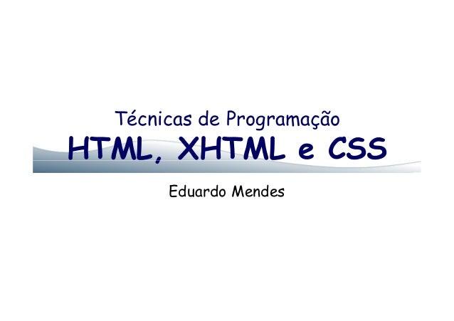 Técnicas de Programação HTML, XHTML e CSSHTML, XHTML e CSS Eduardo Mendes
