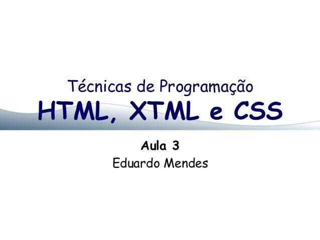 Técnicas de Programação  HTML, XTML e CSS  Aula 3  Eduardo Mendes