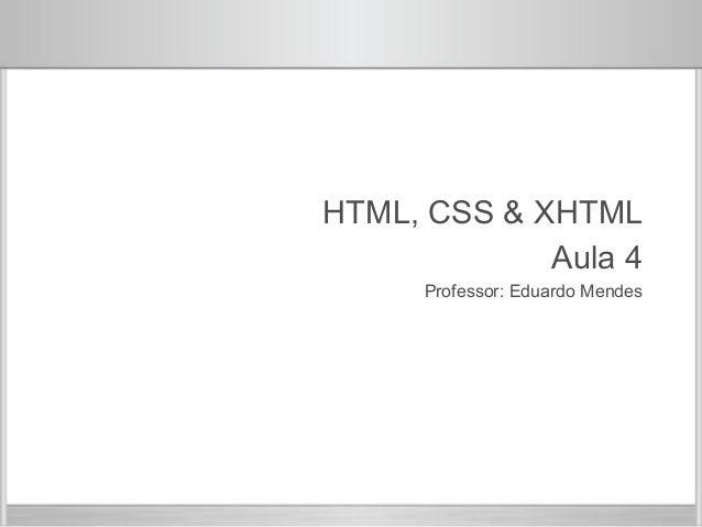 Módulo 1  HTML, CSS & XHTML  Aula 4  Professor: Eduardo Mendes