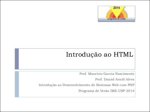 Introdução ao HTML Prof. Mauricio Garcia Nascimento Prof. Daniel Arndt Alves Introdução ao Desenvolvimento de Sistemas Web...