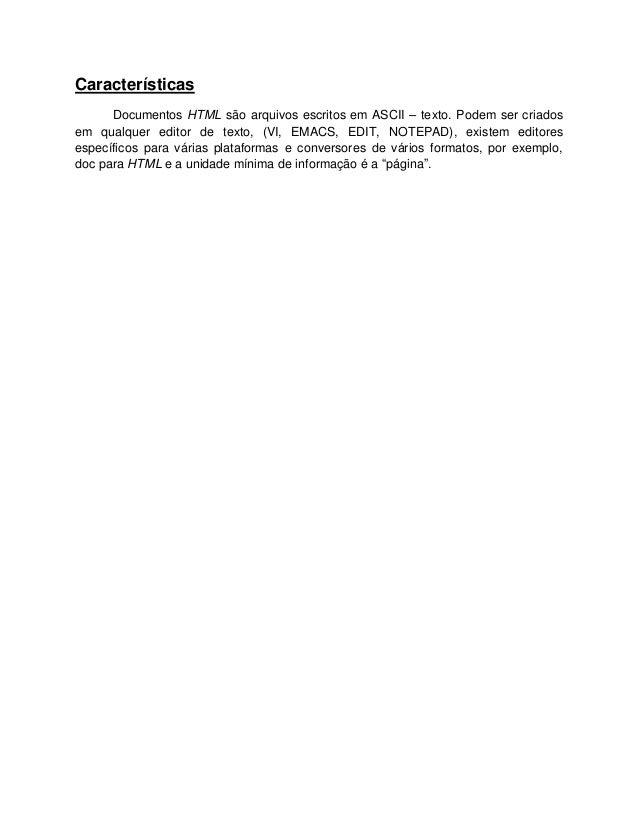 Características      Documentos HTML são arquivos escritos em ASCII – texto. Podem ser criadosem qualquer editor de texto,...