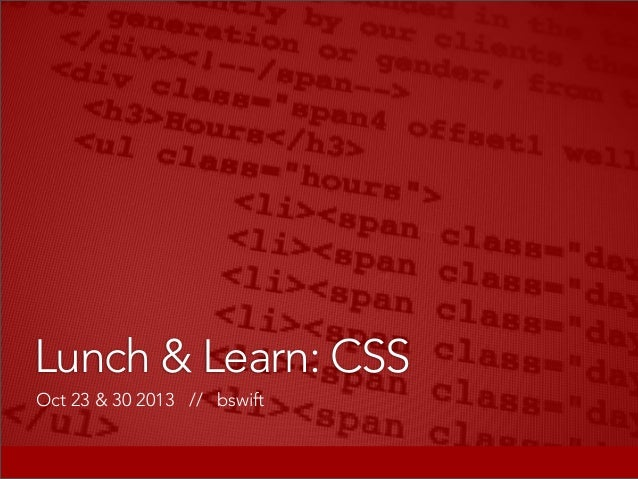 Lunch & Learn: CSS Oct 23 & 30 2013 // bswift