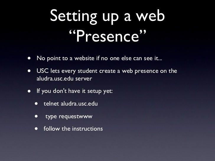 """Setting up a web """"Presence"""" <ul><li>No point to a website if no one else can see it... </li></ul><ul><li>USC lets every st..."""