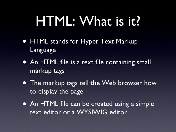 HTML: What is it? <ul><li>HTML stands for Hyper Text Markup Language </li></ul><ul><li>An HTML file is a text file contain...